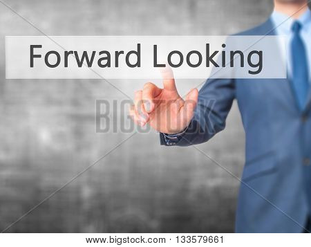 Forward Looking - Businessman Hand Pressing Button On Touch Screen Interface.