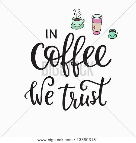 Quote coffee cup typography. Calligraphy style quote. Shop promotion motivation. Graphic design lifestyle lettering. Sketch hot drink mug inspiration vector. In Coffee we Trust