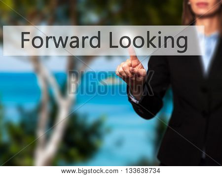 Forward Looking - Businesswoman Hand Pressing Button On Touch Screen Interface.