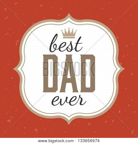 Father's day illustration vector, Best dad ever typographic with frame and grunge background, Vintage card and poster for father's day