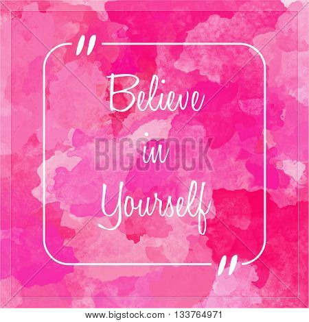 believe in yourself - motivation quote on painted background