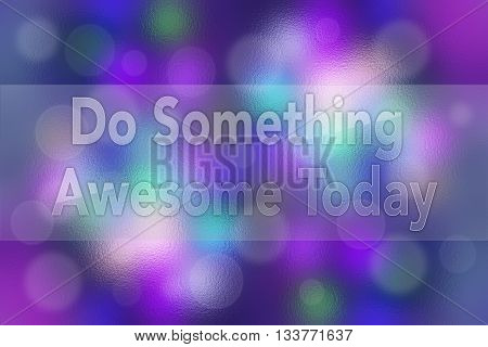 Do something awesome today inspirational quote concept