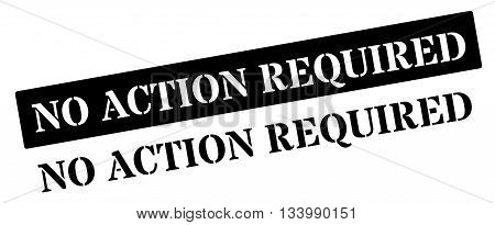 No Action Required Black Rubber Stamp On White