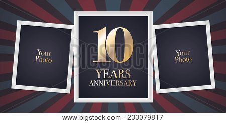 10 Years Anniversary Vector Icon, Logo. Template Design Element, Greeting Card With Collage Of Photo