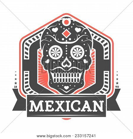 Mexican Vintage Isolated Label With Skull. Traditional Authentic Mexican Culture Element, National F