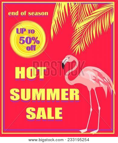 Hot red poster with hot summer sale lettering, offer label, palm leaves  and pink flamingo. Art deco style. Background for banner, flyer, tag, card, brochure
