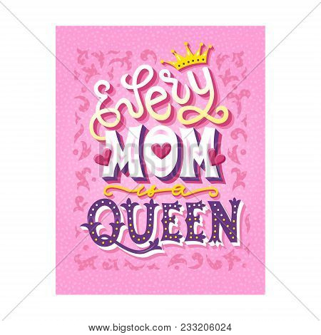 Every Mom Is A Queen Hand Drawn Unique Lettering Quote Mothers Day Card Design