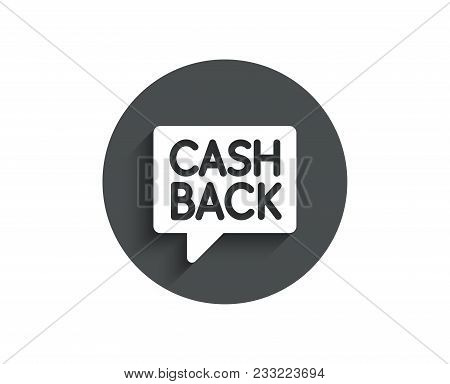 Cashback Service Simple Icon. Money Transfer Sign. Speech Bubble Symbol. Circle Flat Button With Sha