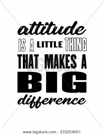 Inspiring Motivation Quote With Text Attitude Is A Little Thing That Makes A Big Difference. Vector