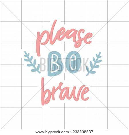 Lease Be Brave. Support Saying, Pastel Pink And Blue Colors. Hand Lettering, Inspirational Quote On