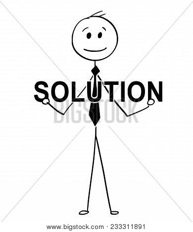 Cartoon Stick Man Drawing Conceptual Illustration Of Businessman Holding Big Solution Text. Business