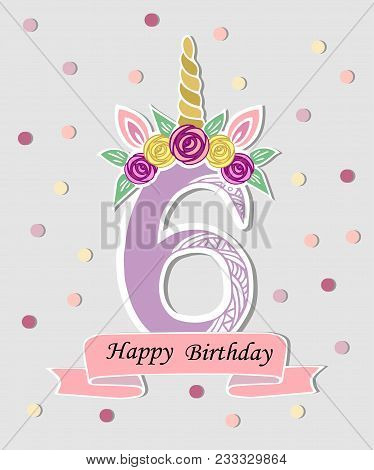 Vector Illustration With Number Six, Unicorn Horn, Ears And Flower Wreath. Template For Birthday, Pa