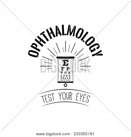 Vision Test Table. Eye Examination. Eye Chart Test. Ophthalmology Logo Label. Vector Illustration. T