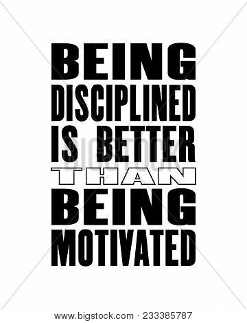 Inspiring Motivation Quote With Text Being Disciplined Is Better Than Being Motivated. Vector Typogr
