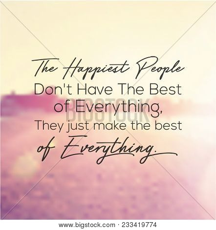 Quote - The happiest people don't have the best of everything