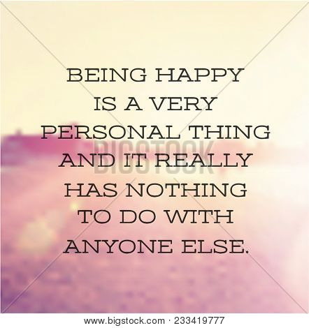 Quote - Being happy is a very personal thing