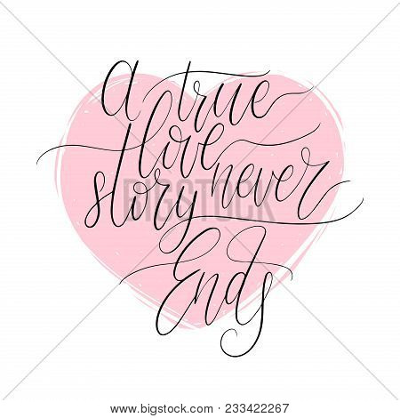 A True Love Story Never Ends Handwritten Phrase In Heart Shape. Valentines Day Lettering For Card, P
