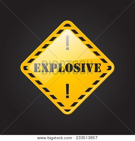 Explosive, Danger, Coution, Attantion, Keep Out And Under Construction Industrial Yellow Sign. Warni
