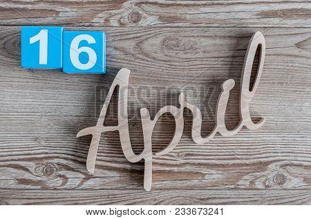 April 16th. Day 16 Of April Month, Color Calendar On Wooden Background. Spring Time.