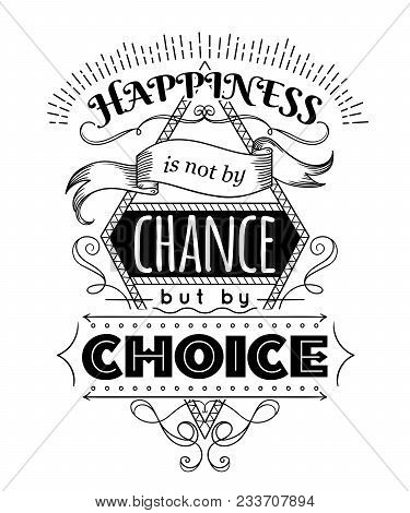 Typography Poster With Hand Drawn Elements. Inspirational Quote. Happiness Is Not By Chance But By C