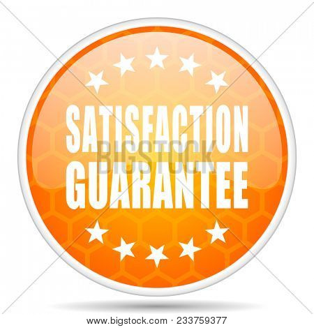 Satisfaction guarantee web icon. Round orange glossy internet button for webdesign.