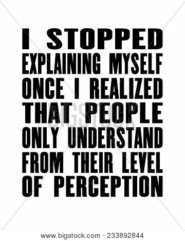 Inspiring Motivation Quote With Text I Stopped Explaining Myself Once I Realized That People Only Un