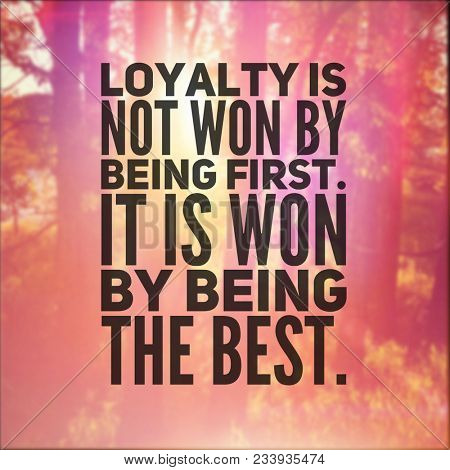 Quote - Loyalty is not won by being first.
