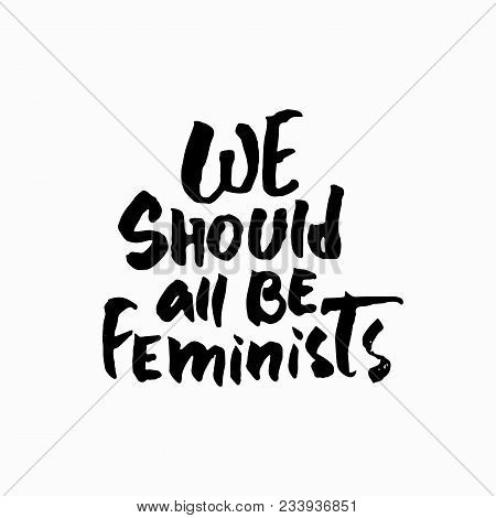 We Should All Be Feminists Shirt Quote Lettering. Calligraphy Inspiration Graphic Design Typography