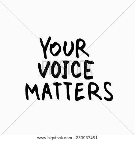 Your Voice Matters Abstract Quote Lettering. Calligraphy Inspiration Graphic Design Typography Eleme