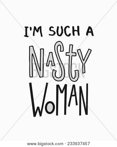 Such A Nasty Woman Fearless Weird Abstract Quote Lettering. Calligraphy Inspiration Graphic Design T