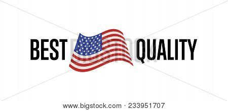 Best Quality Label For Usa Products Illustration Isolated On White Background. Exporting Sticker Wit