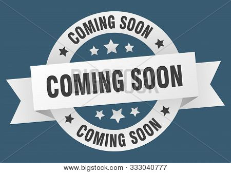 Coming Soon Ribbon. Coming Soon Round White Sign. Coming Soon