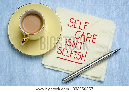 self care is not selfish inspirational reminder - handwriting on a napkin with coffee, body positive, mental health slogan