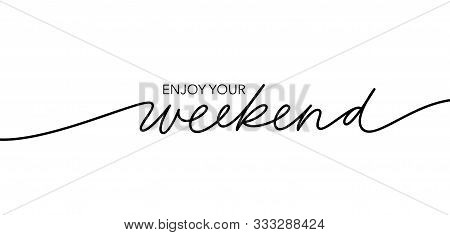 Enjoy Your Weekend Handwritten Mono Line Lettering. Freehand Optimistic Phrase Isolated Vector Calli