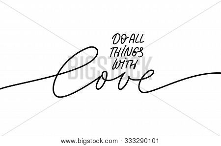 Do All Things With Love Mono Line Lettering. Handwritten Phrase Isolated Vector Calligraphy. Encoura