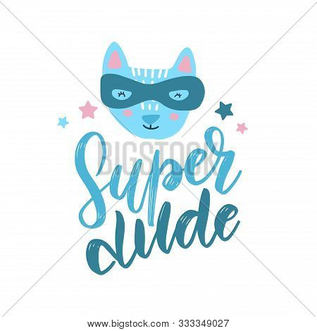 Funny Cat Superhero In Mask. Kids Hand Drawn Print With Text Super Dude. Vector Hand Drawn Flat Illu