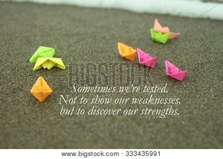 Inspirational Motivational Quote - Sometimes We Are Tested. Not To Show Our Weakness But To Discover