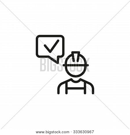 Construction Engineer Thin Line Icon. Inspector, Speech Bubble With Approving Checkmark Isolated Out