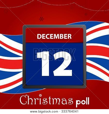 Calendar Page With 12 December Date In Red And Blue For United Kingdom Election Day Over Festive Chr