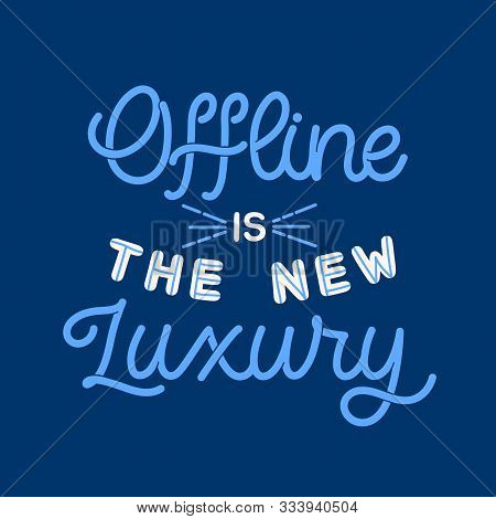 Hand Drawn Lettering Card. The Inscription: Offline Is The New Luxury. Perfect Design For Greeting C