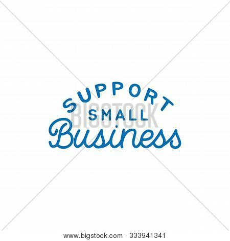 Hand Drawn Lettering Logo. The Inscription: Support Small Business. Perfect Design For Greeting Card