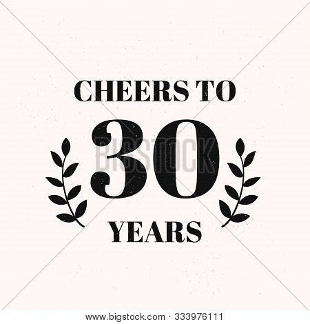 Cheers To 30 Years Lettering. 30th Birthday Or Anniversary Celebration Typography Poster. Easy To Ed