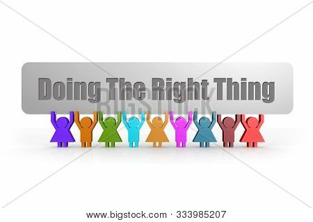 Doing The Right Thing Word On A Banner Hold By Group Of Puppets, 3d Rendering