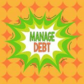 Word writing text Manage Debt. Business concept for unofficial agreement with unsecured creditors for repayment Asymmetrical uneven shaped format pattern object outline multicolour design. poster