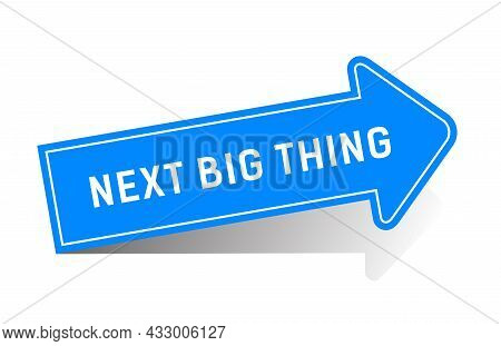 Next Big Thing Is A Message On Blue Arrow.