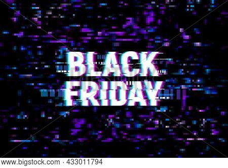 Black Friday Glitch Effect Background, Vector Ad Poster For Sale With Glitched Distortion And Random