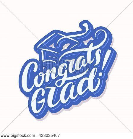 Congrats Grad. Congratulations Graduate. Vector Handwritten Lettering. Vector Illustration.