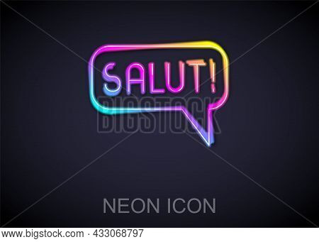 Glowing Neon Line Salut In Different Languages Icon Isolated On Black Background. Speech Bubbles. Ve