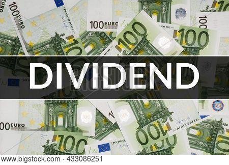 Text Dividend On Euro Bills Background. Financial Market Concept
