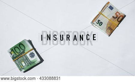 Text Insurance Around Euro Banknotes. Health, Life, Home, Car Insurance. Insurance Business Concept.